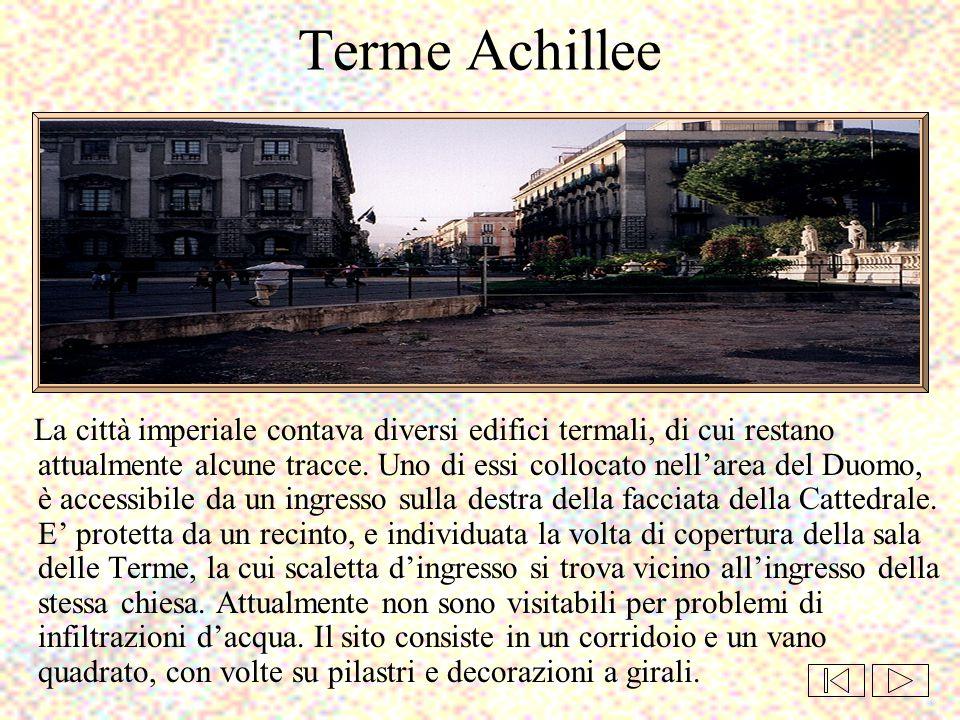 Terme Achillee La città imperiale contava diversi edifici termali, di cui restano attualmente alcune tracce. Uno di essi collocato nell'area del Duomo