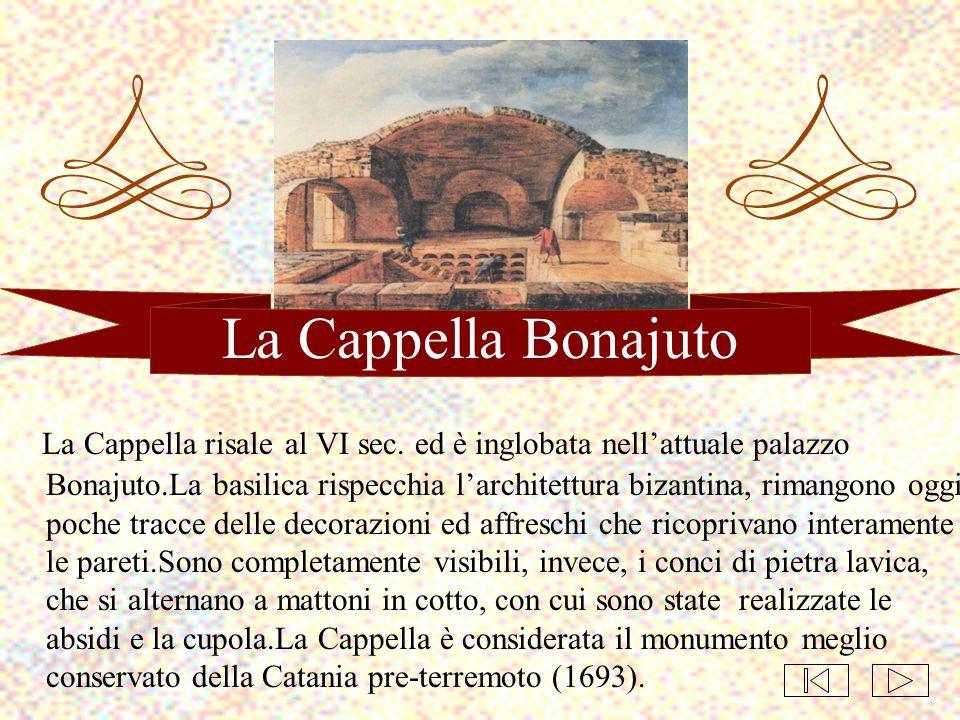 La Cappella Bonajuto La Cappella risale al VI sec. ed è inglobata nell'attuale palazzo Bonajuto.La basilica rispecchia l'architettura bizantina, riman