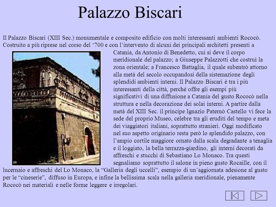 Palazzo Biscari Il Palazzo Biscari (XIII Sec.) monumentale e composito edificio con molti interessanti ambienti Rococò. Costruito a più riprese nel co