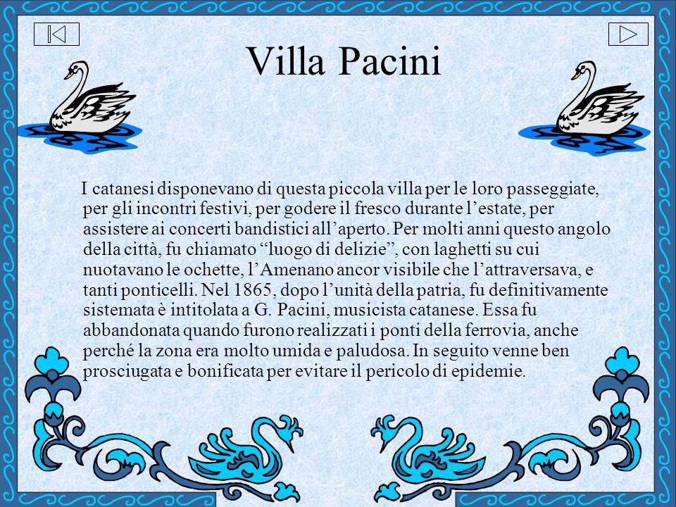 Villa Pacini I catanesi disponevano di questa piccola villa per le loro passeggiate, per gli incontri festivi, per godere il fresco durante l'estate,