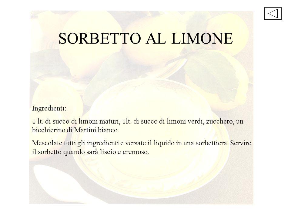 Ingredienti: 1 lt. di succo di limoni maturi, 1lt. di succo di limoni verdi, zucchero, un bicchierino di Martini bianco Mescolate tutti gli ingredient