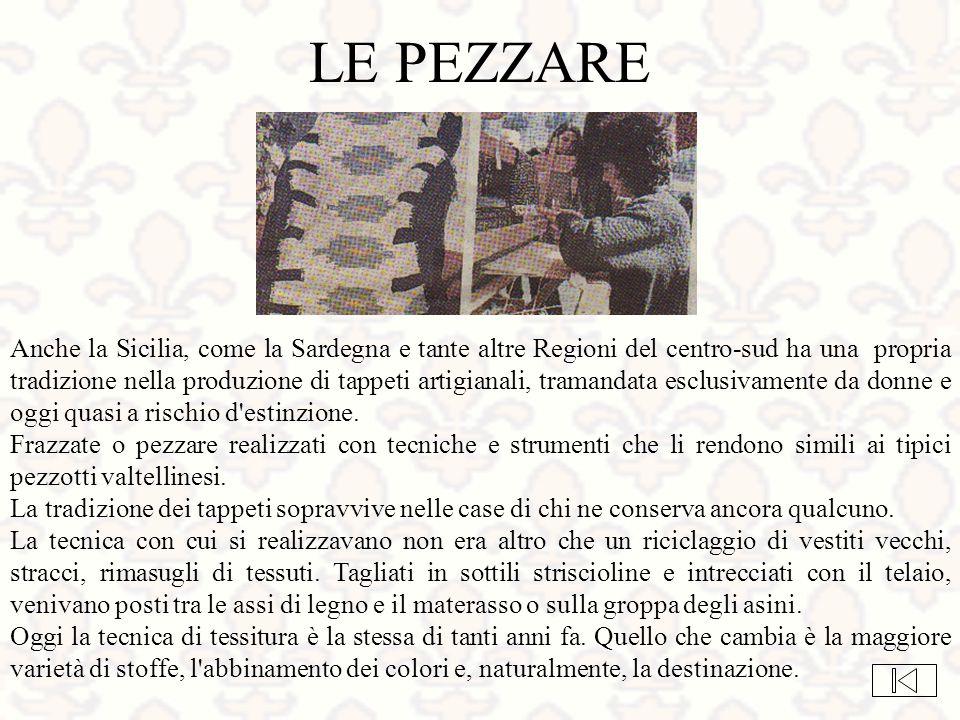 LE PEZZARE Anche la Sicilia, come la Sardegna e tante altre Regioni del centro-sud ha una propria tradizione nella produzione di tappeti artigianali,