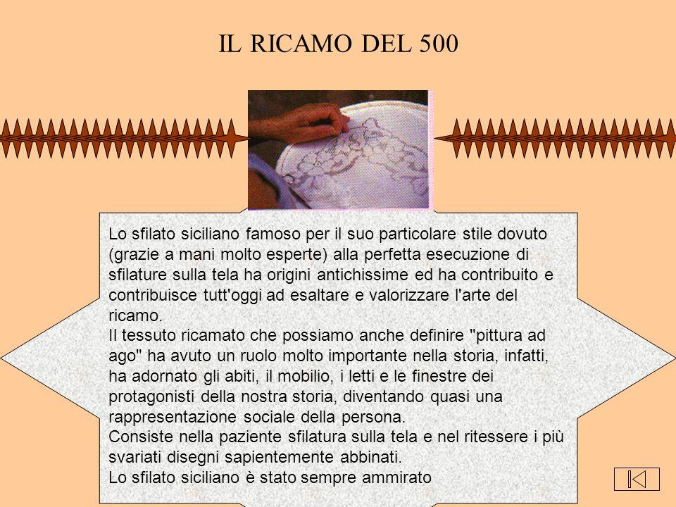 IL RICAMO DEL 500 Lo sfilato siciliano famoso per il suo particolare stile dovuto (grazie a mani molto esperte) alla perfetta esecuzione di sfilature