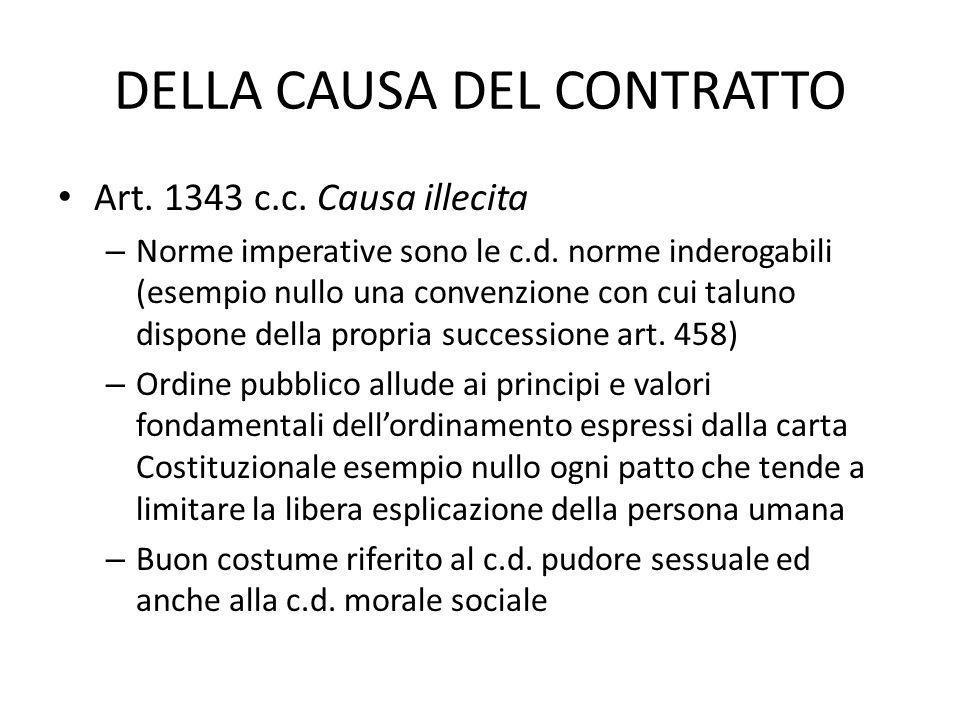 DELLA CAUSA DEL CONTRATTO Art. 1343 c.c. Causa illecita – Norme imperative sono le c.d. norme inderogabili (esempio nullo una convenzione con cui talu