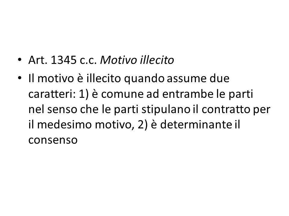 Art. 1345 c.c. Motivo illecito Il motivo è illecito quando assume due caratteri: 1) è comune ad entrambe le parti nel senso che le parti stipulano il