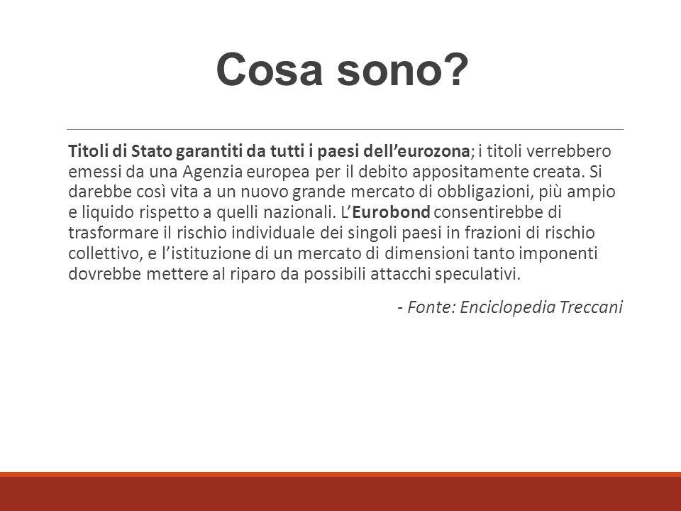 Cosa sono? Titoli di Stato garantiti da tutti i paesi dell'eurozona; i titoli verrebbero emessi da una Agenzia europea per il debito appositamente cre