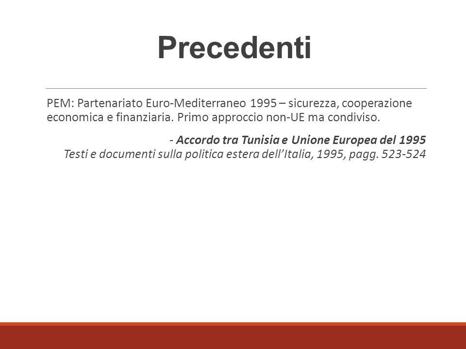 PEM: Partenariato Euro-Mediterraneo 1995 – sicurezza, cooperazione economica e finanziaria. Primo approccio non-UE ma condiviso. - Accordo tra Tunisia