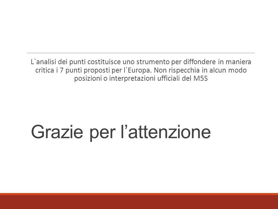 Grazie per l'attenzione L`analisi dei punti costituisce uno strumento per diffondere in maniera critica i 7 punti proposti per l`Europa. Non rispecchi