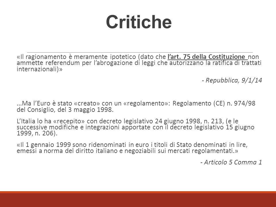 Critiche «Il ragionamento è meramente ipotetico (dato che l'art. 75 della Costituzione non ammette referendum per l'abrogazione di leggi che autorizza