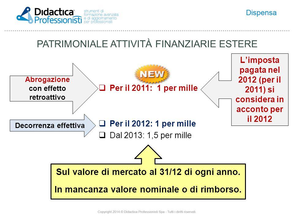 PATRIMONIALE ATTIVITÀ FINANZIARIE ESTERE  Per il 2011: 1 per mille  Per il 2012: 1 per mille  Dal 2013: 1,5 per mille Sul valore di mercato al 31/12 di ogni anno.