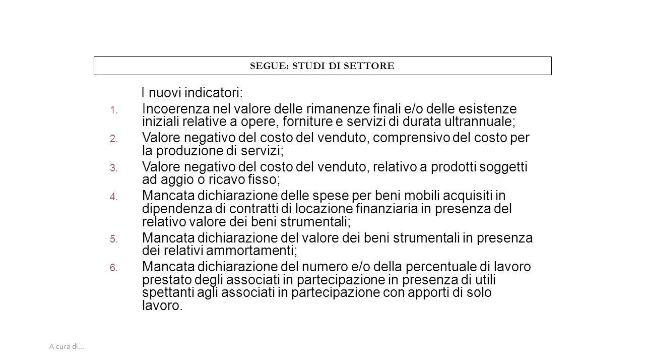 A cura di... SEGUE: STUDI DI SETTORE I nuovi indicatori: 1. Incoerenza nel valore delle rimanenze finali e/o delle esistenze iniziali relative a opere