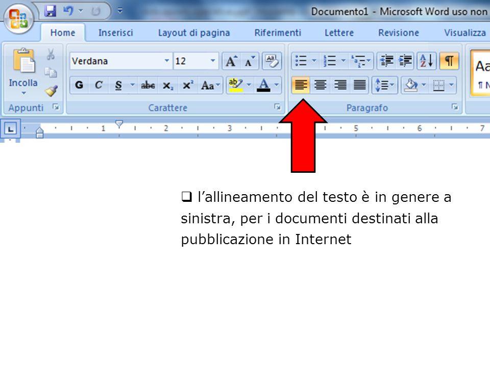  l'allineamento del testo è in genere a sinistra, per i documenti destinati alla pubblicazione in Internet