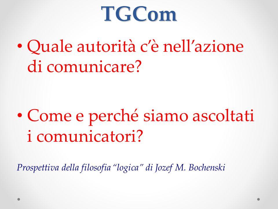"""TGCom Quale autorità c'è nell'azione di comunicare? Come e perché siamo ascoltati i comunicatori? Prospettiva della filosofia """"logica"""" di Jozef M. Boc"""