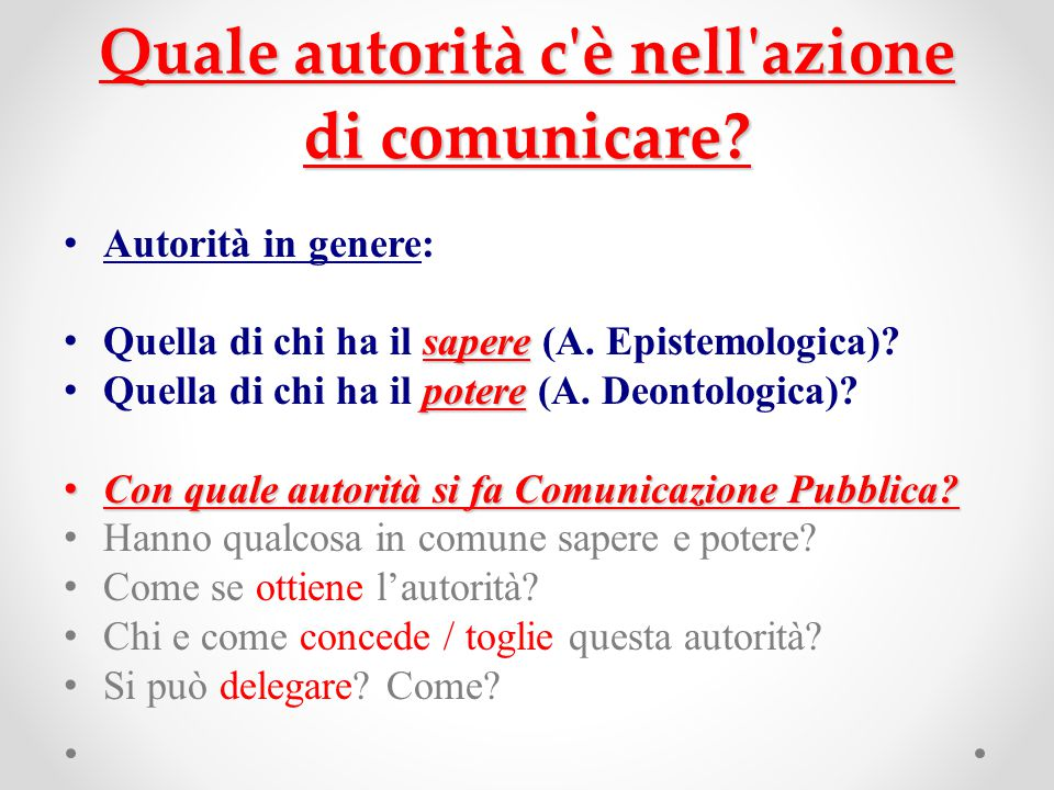 Quale autorità c'è nell'azione di comunicare? Autorità in genere: sapere Quella di chi ha il sapere (A. Epistemologica)? potere Quella di chi ha il po