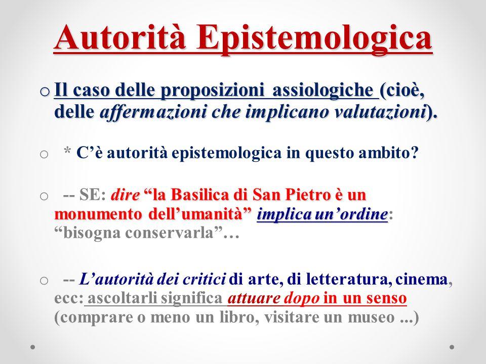 Autorità Epistemologica o Il caso delle proposizioni assiologiche (cioè, delle affermazioni che implicano valutazioni). o * C'è autorità epistemologic