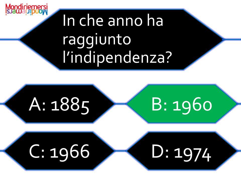 In che anno ha raggiunto l'indipendenza? A: 1885B: 1960 C: 1966D: 1974