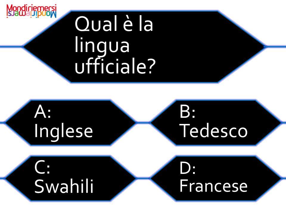 Qual è la lingua ufficiale? A: Inglese B: Tedesco C: Swahili D: Francese
