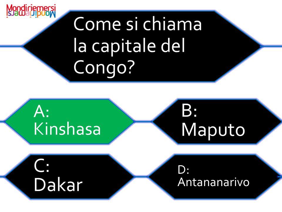 Come si chiama la capitale del Congo? A: Kinshasa C: Dakar D: Antananarivo B: Maputo