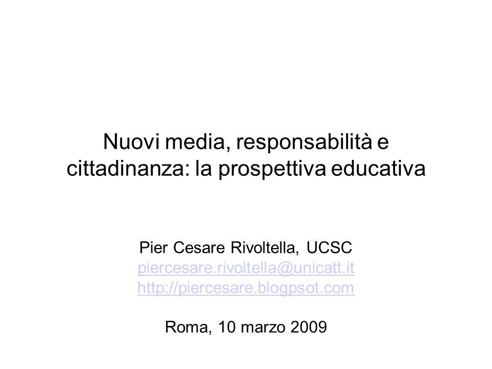 Nuovi media, responsabilità e cittadinanza: la prospettiva educativa Pier Cesare Rivoltella, UCSC piercesare.rivoltella@unicatt.it http://piercesare.blogpsot.com Roma, 10 marzo 2009