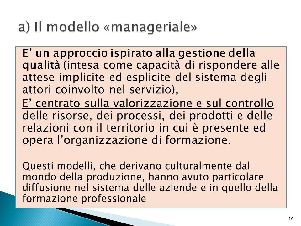 E' un approccio ispirato alla gestione della qualità (intesa come capacità di rispondere alle attese implicite ed esplicite del sistema degli attori c