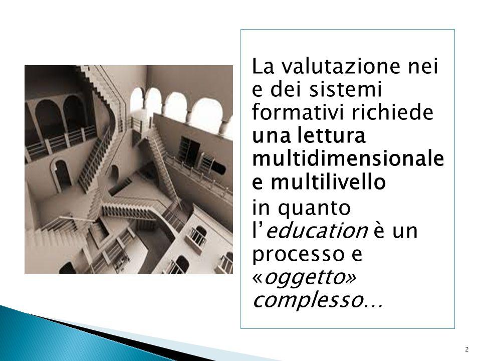 2 La valutazione nei e dei sistemi formativi richiede una lettura multidimensionale e multilivello in quanto l'education è un processo e «oggetto» com