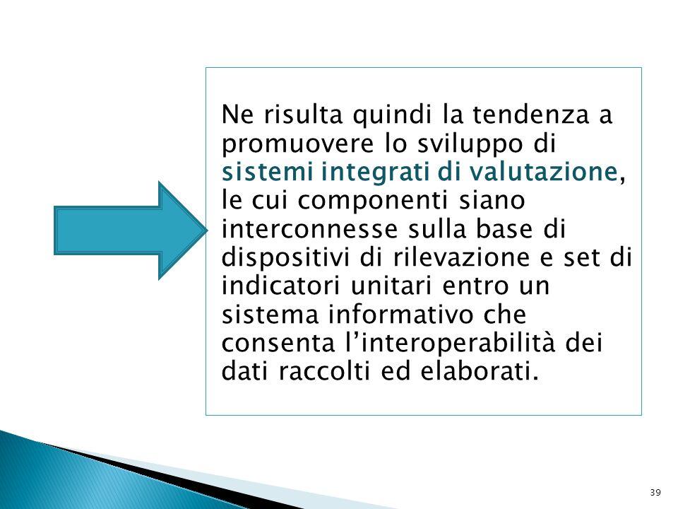 Ne risulta quindi la tendenza a promuovere lo sviluppo di sistemi integrati di valutazione, le cui componenti siano interconnesse sulla base di dispos