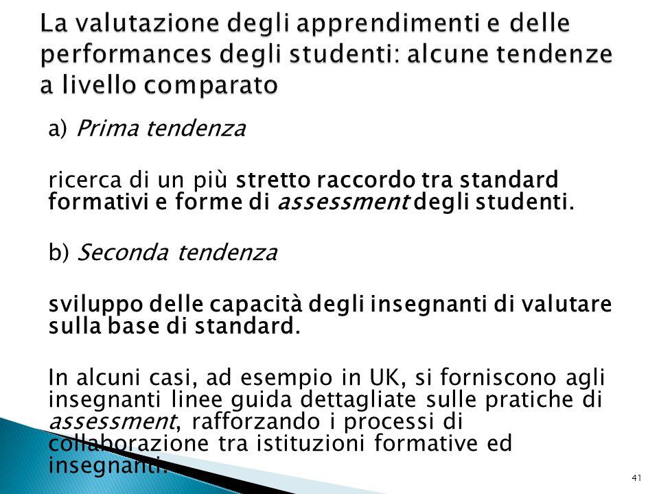 a) Prima tendenza ricerca di un più stretto raccordo tra standard formativi e forme di assessment degli studenti. b) Seconda tendenza sviluppo delle c