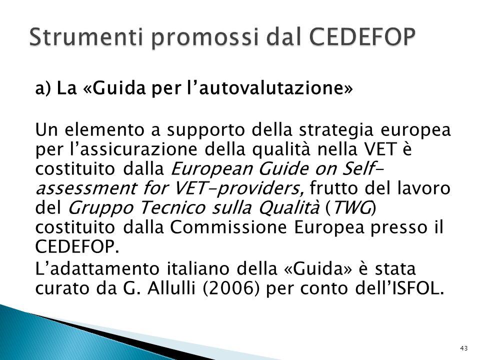 a) La «Guida per l'autovalutazione» Un elemento a supporto della strategia europea per l'assicurazione della qualità nella VET è costituito dalla Euro