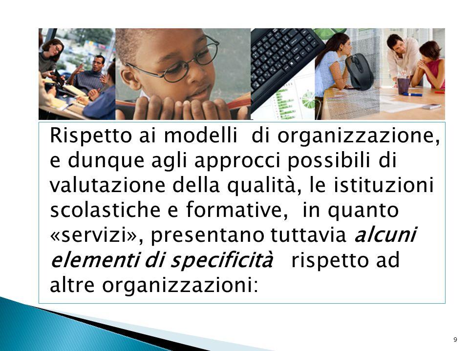 9 Rispetto ai modelli di organizzazione, e dunque agli approcci possibili di valutazione della qualità, le istituzioni scolastiche e formative, in qua
