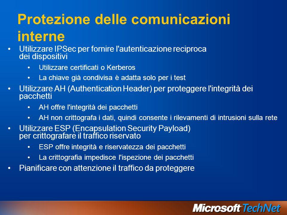 Protezione delle comunicazioni interne Utilizzare IPSec per fornire l'autenticazione reciproca dei dispositivi Utilizzare certificati o Kerberos La ch