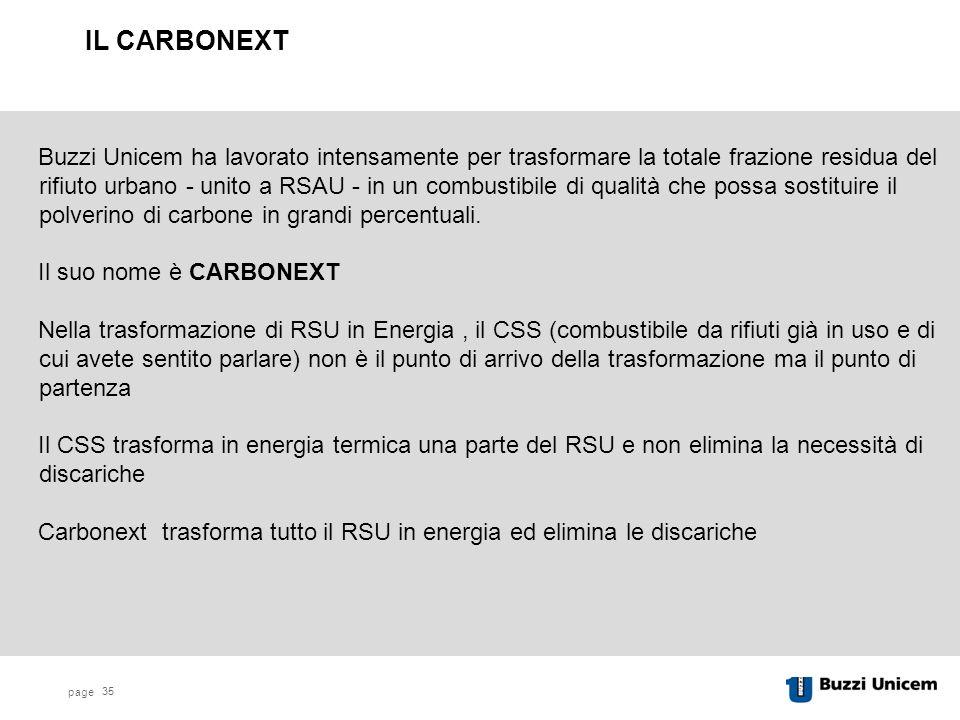 page 35 Buzzi Unicem ha lavorato intensamente per trasformare la totale frazione residua del rifiuto urbano - unito a RSAU - in un combustibile di qualità che possa sostituire il polverino di carbone in grandi percentuali.