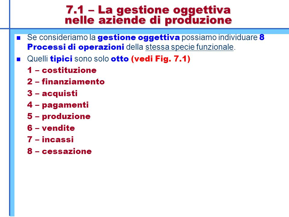 7.1 – La gestione oggettiva nelle aziende di produzione Se consideriamo la gestione oggettiva possiamo individuare 8 Processi di operazioni della stes