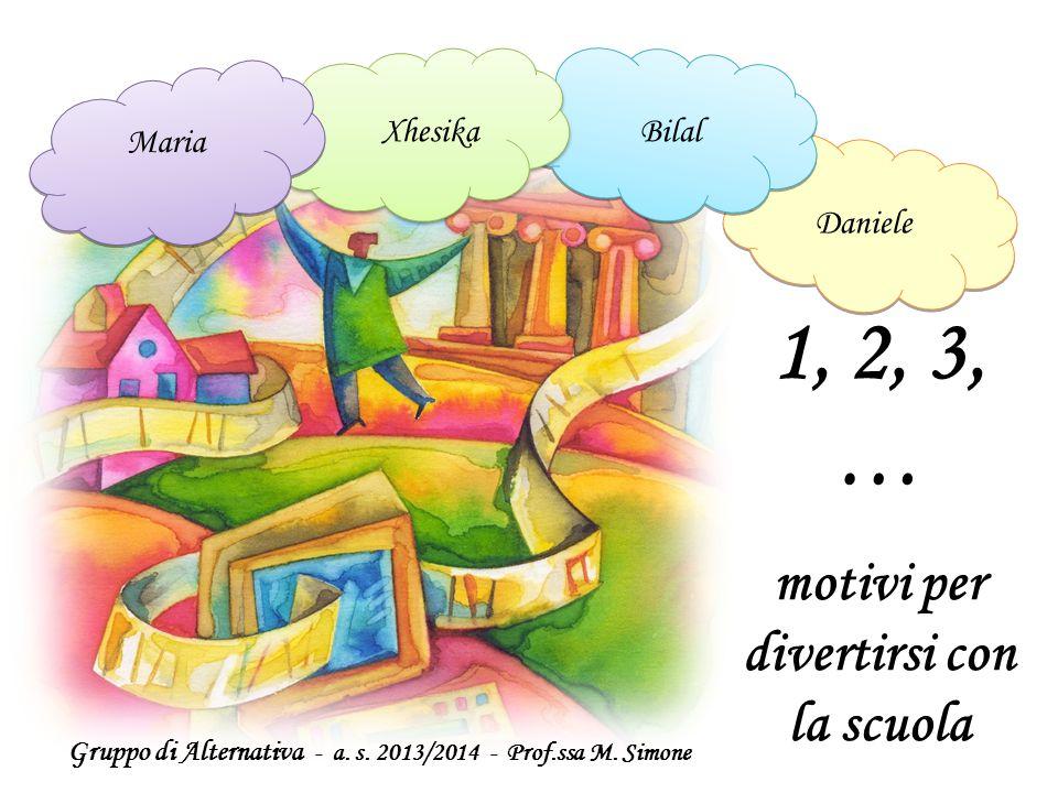 Maria Bilal Daniele Xhesika 1, 2, 3, … motivi per divertirsi con la scuola Gruppo di Alternativa - a.