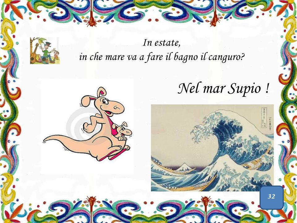 In estate, in che mare va a fare il bagno il canguro? Nel mar Supio ! 32