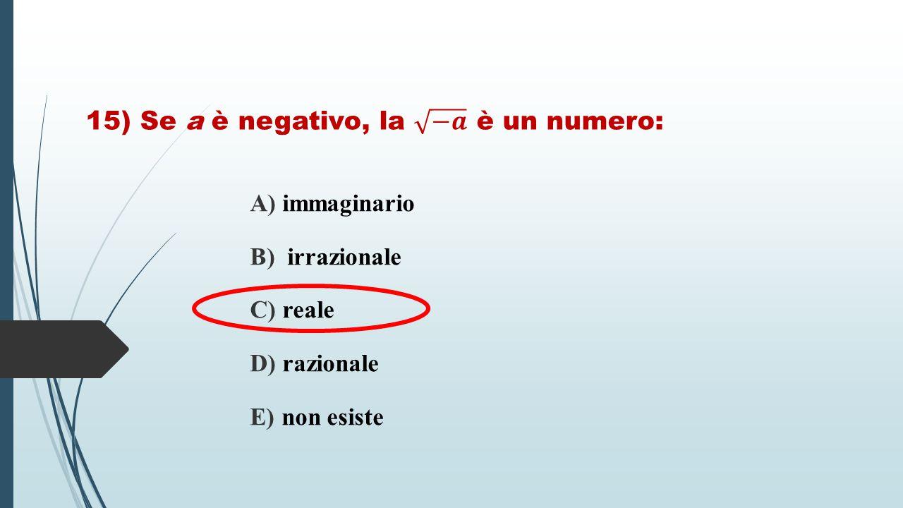 A) immaginario B) irrazionale C) reale D) razionale E) non esiste