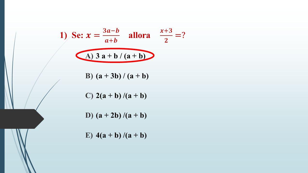 A) 3 a + b / (a + b) B) (a + 3b) / (a + b) C) 2(a + b) /(a + b) D) (a + 2b) /(a + b) E) 4(a + b) /(a + b)