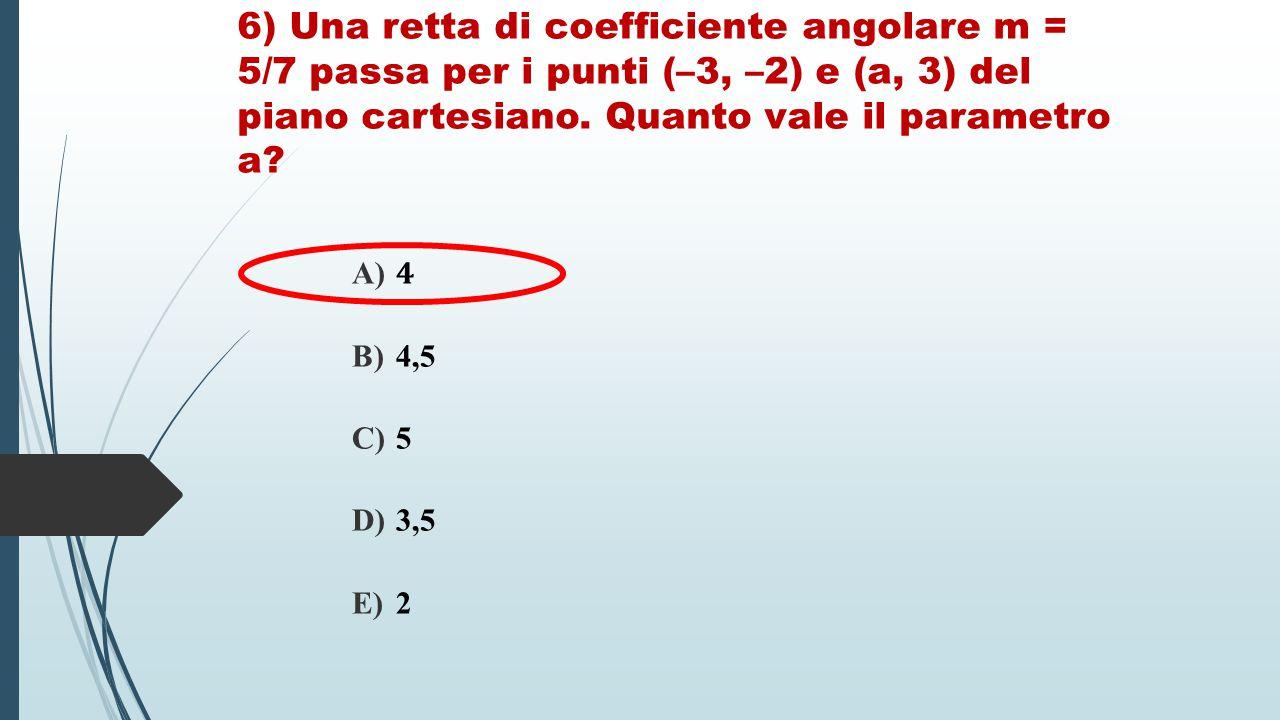 6) Una retta di coefficiente angolare m = 5/7 passa per i punti (–3, –2) e (a, 3) del piano cartesiano. Quanto vale il parametro a?