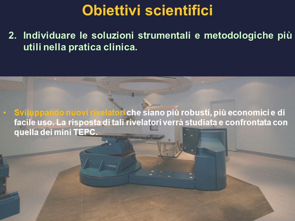 Obiettivi scientifici 2.Individuare le soluzioni strumentali e metodologiche più utili nella pratica clinica. Sviluppando nuovi rivelatori che siano p