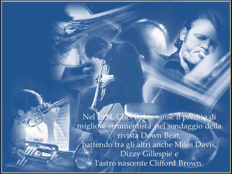 Nel 1954, Chet Baker vinse il premio di migliore strumentista nel sondaggio della rivista Down Beat, battendo tra gli altri anche Miles Davis, Dizzy Gillespie e l astro nascente Clifford Brown.