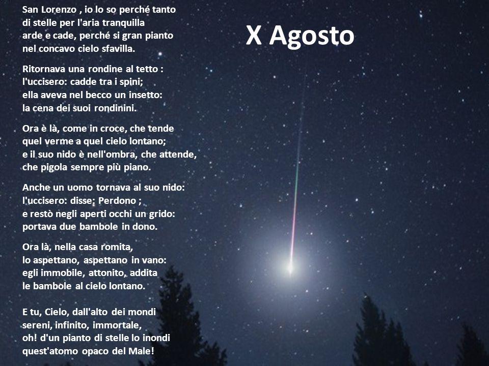 San Lorenzo, io lo so perché tanto di stelle per l aria tranquilla arde e cade, perché si gran pianto nel concavo cielo sfavilla.