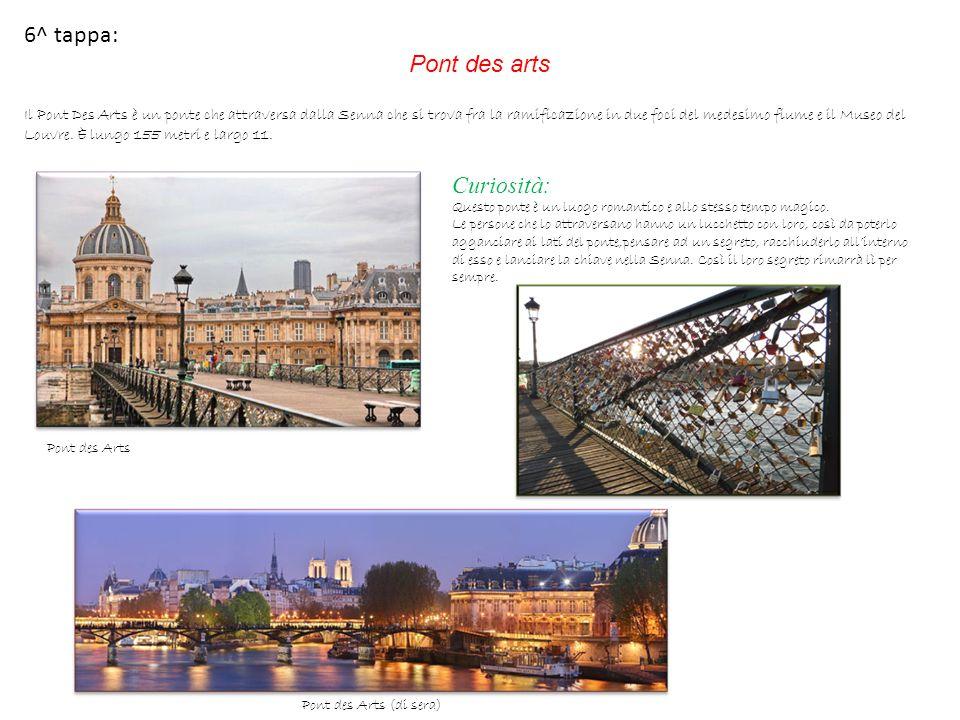 6^ tappa: Pont des arts Il Pont Des Arts è un ponte che attraversa dalla Senna che si trova fra la ramificazione in due foci del medesimo fiume e il M