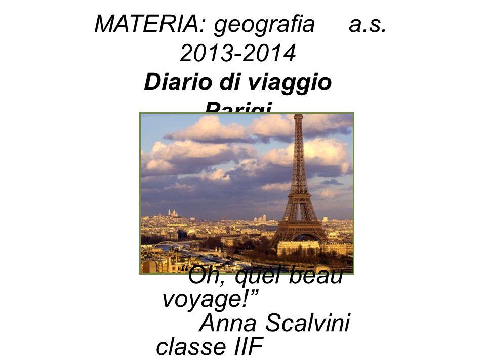 """MATERIA: geografia a.s. 2013-2014 Diario di viaggio Parigi """"Oh, quel beau voyage!"""" Anna Scalvini classe IIF"""