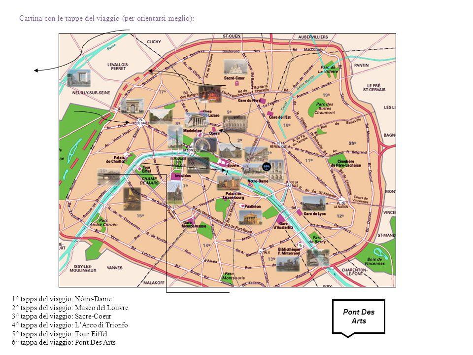 Cartina con le tappe del viaggio (per orientarsi meglio): 1^ tappa del viaggio: Nôtre-Dame 2^ tappa del viaggio: Museo del Louvre 3^ tappa del viaggio
