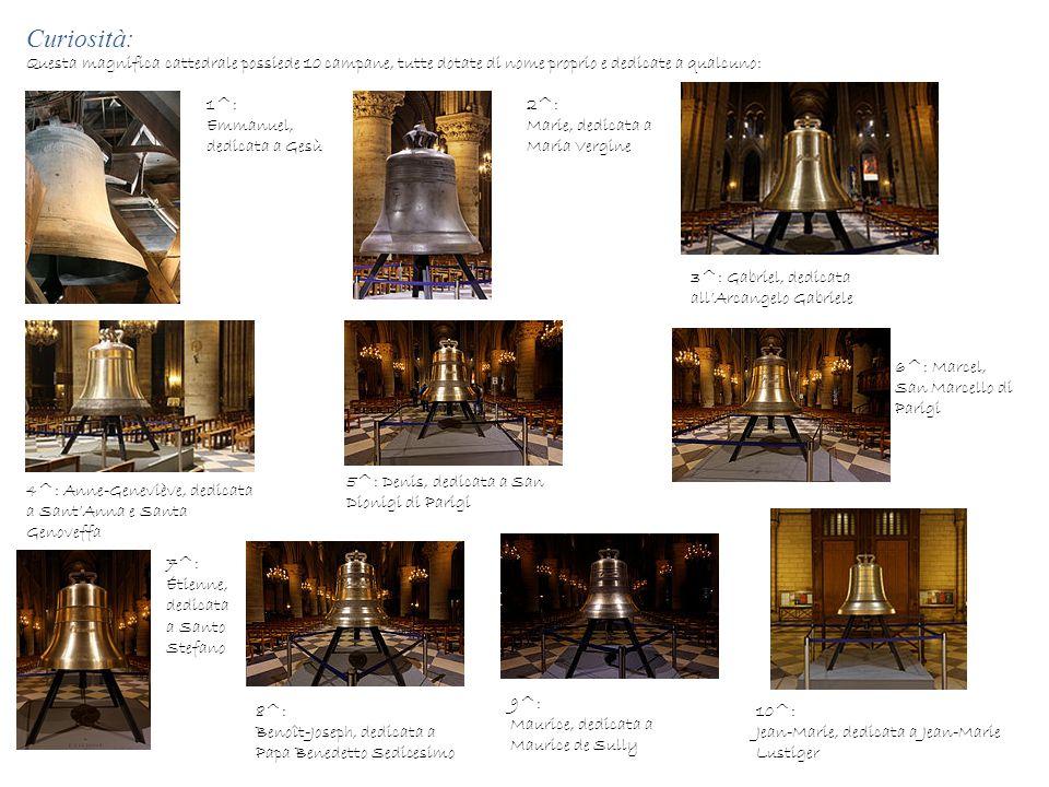 Curiosità: Questa magnifica cattedrale possiede 10 campane, tutte dotate di nome proprio e dedicate a qualcuno: 1^: Emmanuel, dedicata a Gesù 2^: Mari
