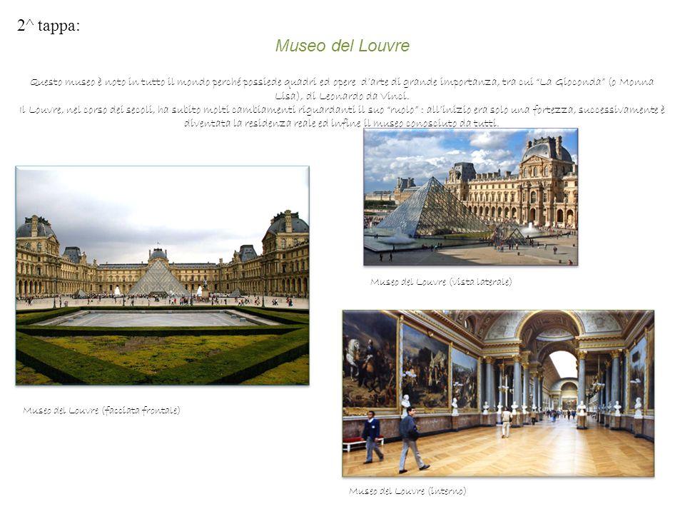 """2^ tappa: Museo del Louvre Questo museo è noto in tutto il mondo perché possiede quadri ed opere d'arte di grande importanza, tra cui """"La Gioconda"""" (o"""