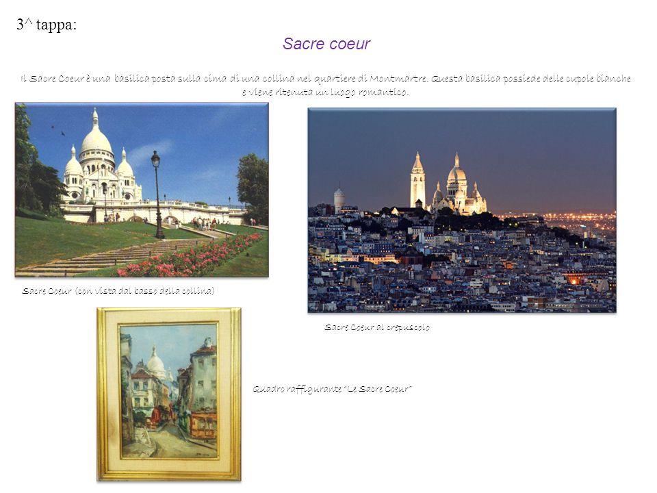 3^ tappa: Sacre coeur Il Sacre Coeur è una basilica posta sulla cima di una collina nel quartiere di Montmartre. Questa basilica possiede delle cupole