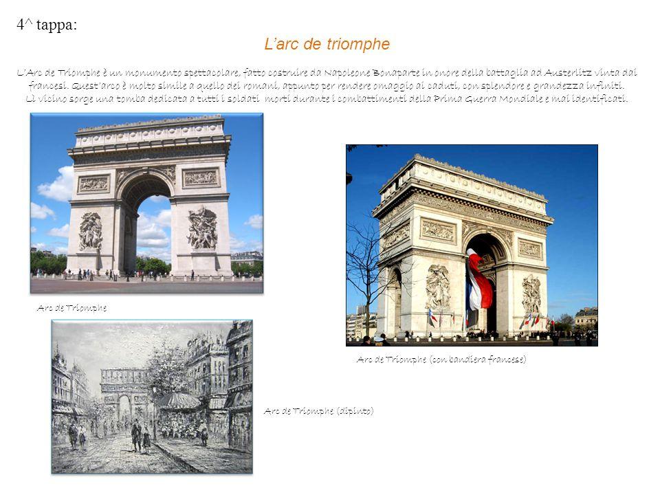 4^ tappa: L'arc de triomphe L'Arc de Triomphe è un monumento spettacolare, fatto costruire da Napoleone Bonaparte in onore della battaglia ad Austerli