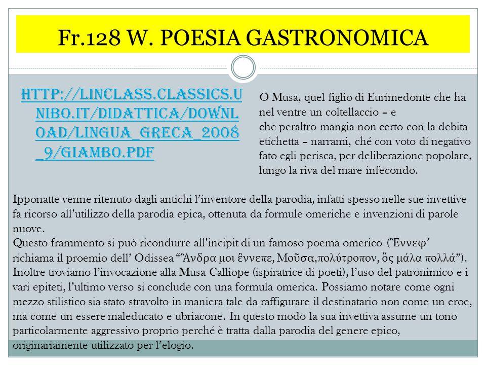 Fr.128 W. POESIA GASTRONOMICA http://linclass.classics.u nibo.it/Didattica/downl oad/lingua_greca_2008 _9/Giambo.pdf O Musa, quel figlio di Eurimedont