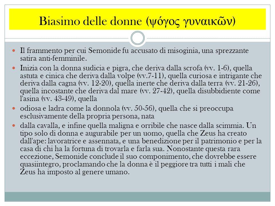 Biasimo delle donne ( ψόγος γυναικ ῶ ν ) Il frammento per cui Semonide fu accusato di misoginia, una sprezzante satira anti-femminile. Inizia con la d