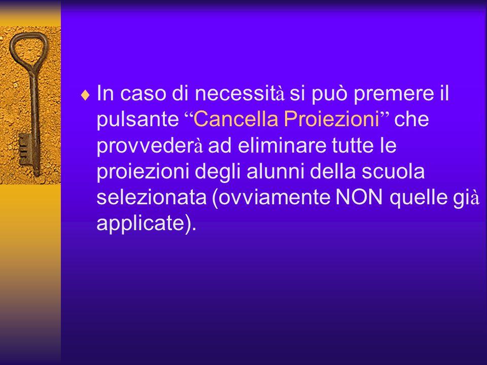  In caso di necessit à si può premere il pulsante Cancella Proiezioni che provveder à ad eliminare tutte le proiezioni degli alunni della scuola selezionata (ovviamente NON quelle gi à applicate).